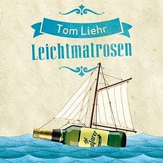 Leichtmatrosen                   Autor:                                                                                                                                 Tom Liehr                               Sprecher:                                                                                                                                 Steffen Groth                      Spieldauer: 10 Std. und 20 Min.     119 Bewertungen     Gesamt 4,2