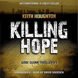 Killing Hope     Gabe Quinn Thriller, Book 1              By:                                                                                                                                 Keith Houghton                               Narrated by:                                                                                                                                 David Doersch                      Length: 12 hrs and 50 mins     80 ratings     Overall 4.0