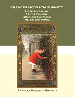 Frances Hodgson Burnett The Secret Garden, A Little Princess, Little Lord Fauntleroy And The Lost Prince