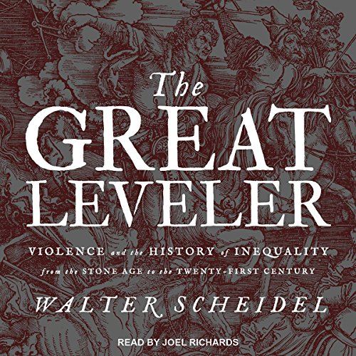 The Great Leveler     Violence and the History of Inequality from the Stone Age to the Twenty-First Century              By:                                                                                                                                 Walter Scheidel                               Narrated by:                                                                                                                                 Joel Richards                      Length: 17 hrs and 31 mins     24 ratings     Overall 3.9