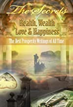 The Secrets of Health, Wealth, Love & Happiness