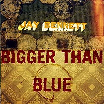 Bigger Than Blue