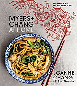 Myers+Chang at Home: Recipes from the Beloved Boston Eatery by [Joanne Chang, Karen Akunowicz]