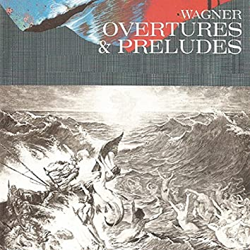 Wagner - Overtures & Preludes