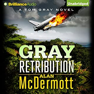 Gray Retribution     Tom Gray, Book 4              By:                                                                                                                                 Alan McDermott                               Narrated by:                                                                                                                                 James Langton                      Length: 6 hrs and 57 mins     67 ratings     Overall 4.5