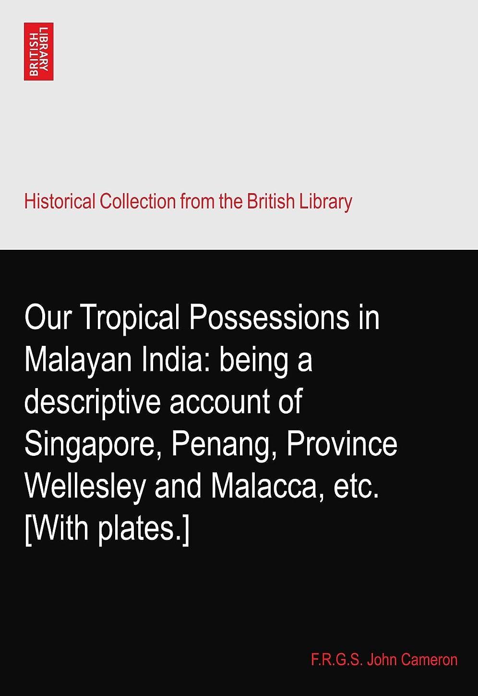 農業のクラス戦略Our Tropical Possessions in Malayan India: being a descriptive account of Singapore, Penang, Province Wellesley and Malacca, etc. [With plates.]
