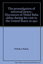 The promulgation of universal peace;: Discourses of Abdul Baha abbas during his visit to the United States in 1912