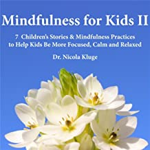 Mindfulness for Kids II: 7 Children's Stories & Mindfulness Practices to Help Kids Be More Focused, Calm and Relaxed (Soothing Music With Peaceful Narration)