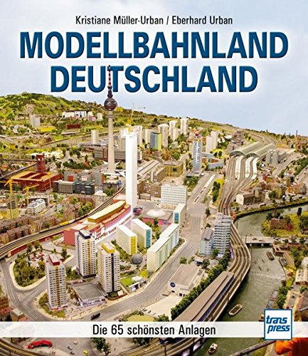 Modellbahnland Deutschland: Die 65 schönsten Anlagen