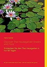 Discover Thai Housegarden flowers and Flora: Entdecken Sie den Thai Hausgarten in nur 60 Tagen