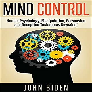 Mind Control, Human Psychology, Manipulation, Persuasion and Deception Techniques Revealed cover art