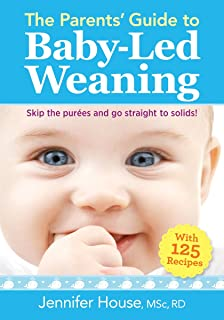 The Parents' Guide to Baby-Led Weaning: With 125 Recipes