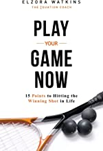 Play You Game Now: 15 Points to Hitting the Winning Shot in Life