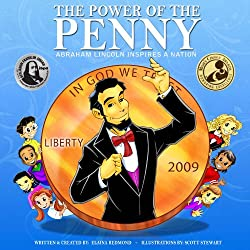 The Power Of The Penny: ABRAHAM LINCOLN INSPIRES A NATION - (Kid's Guide to a Hero's Path: Lessons on civics, character, social action, money & American history)