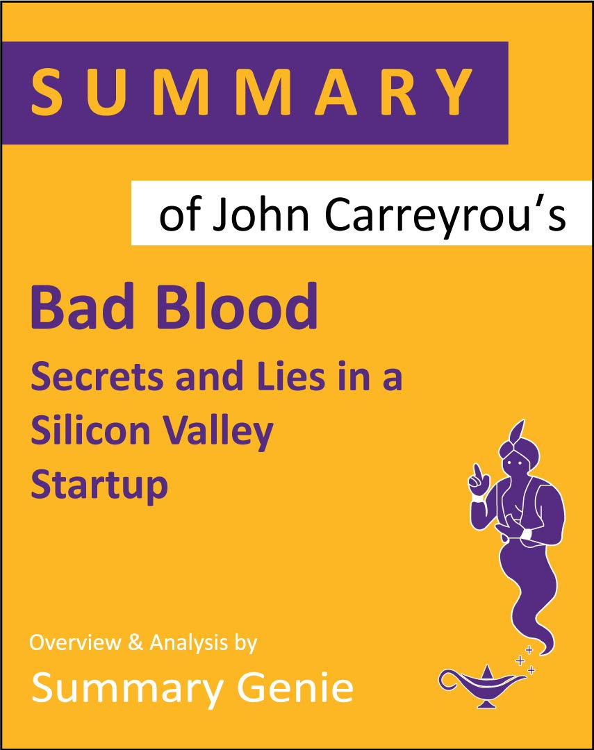 Summary of John Carreyrou's Bad Blood: Secrets and Lies in a Silicon Valley Startup