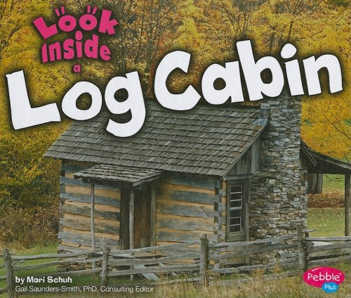 Look Inside a Log Cabin (Pebble Plus, Look Inside)