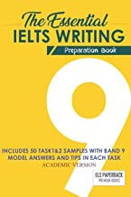 The Essential Ielts Writing Preparation Book: Take Your Writing Skills From Intermediate To Advanced And Target The Band 9...