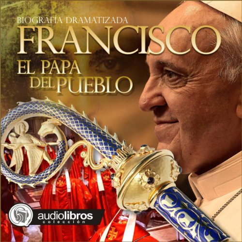 Francisco: El papa del Pueblo [Francisco: Pope of the People] audiobook cover art