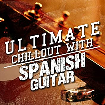 Ultimate Chillout with Spanish Guitar