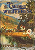 Caesars of the Wilderness: Company of Adventurers, Volume 2 (Newman, Peter Charles//Company of Adventurers)