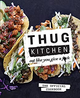 Thug Kitchen: Eat Like You Give a F**k by [Thug Kitchen]