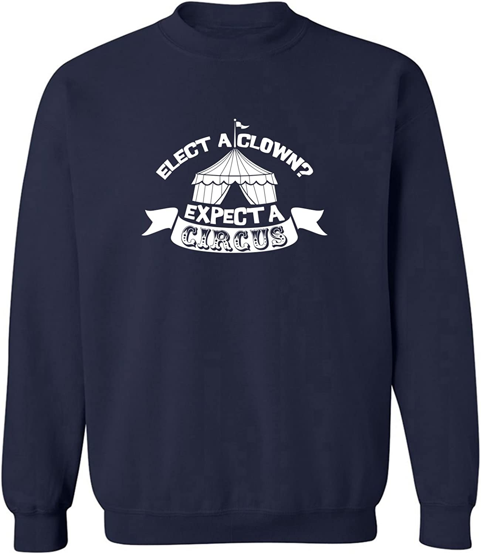 ELECT A CLOWN? EXPECT A CIRCUS Crewneck Sweatshirt