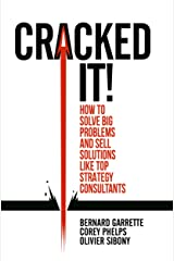 Cracked it!: How to solve big problems and sell solutions like top strategy consultants Kindle Edition
