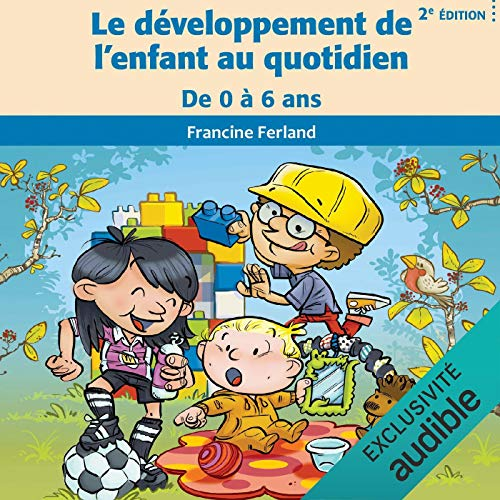 Couverture de Le développement de l'enfant au quotidien: De 0 à 6 ans