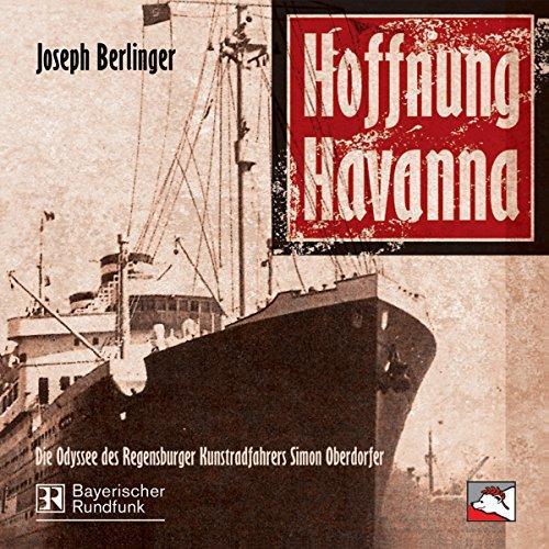 Hoffnung Havanna. Die Odyssee des Regensburger Kunstradfahrers Simon Oberdorfer audiobook cover art