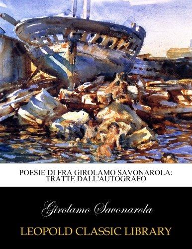 Poesie di fra Girolamo Savonarola: tratte dall'autografo