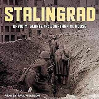 Stalingrad                   Written by:                                                                                                                                 David M. Glantz,                                                                                        Jonathan M. House                               Narrated by:                                                                                                                                 Paul Woodson                      Length: 18 hrs and 39 mins     5 ratings     Overall 5.0