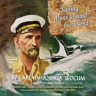 Sailing Alone Around the World                   By:                                                                                                                                 Joshua Slocum                               Narrated by:                                                                                                                                 Bernard Mayes                      Length: 7 hrs and 25 mins     368 ratings     Overall 4.5