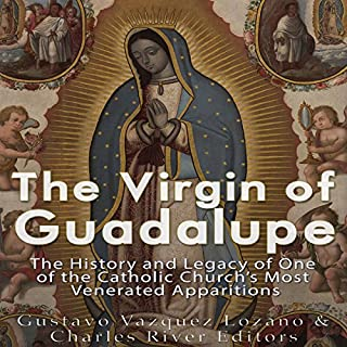 The Virgin of Guadalupe     The History and Legacy of One of the Catholic Church's Most Venerated Images              By:                                                                                                                                 Charles River Editors,                                                                                        Gustavo Vazquez-Lozano                               Narrated by:                                                                                                                                 Scott Clem                      Length: 1 hr and 5 mins     7 ratings     Overall 2.7