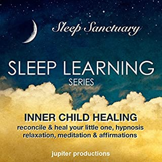 Inner Child Healing, Reconcile & Heal Your Little One     Sleep Learning, Hypnosis, Relaxation, Meditation & Affirmations              By:                                                                                                                                 Jupiter Productions                               Narrated by:                                                                                                                                 Anna Thompson                      Length: 3 hrs and 29 mins     10 ratings     Overall 4.7