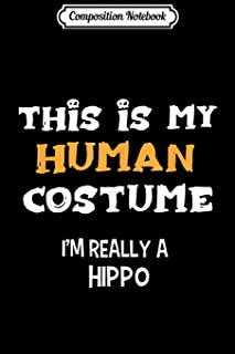 Composition Notebook: This Is My Human Costume I'm Really a Hippo Journal/Notebook Blank Lined Ruled 6x9 100 Pages