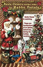 Santa Clause is another name for Babbo Natale: Babbo Natale e un altro nome di Babbo Natale