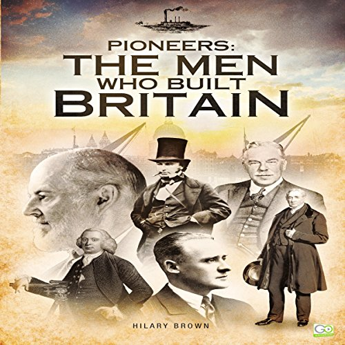 Pioneers     The Men Who Built Britain              By:                                                                                                                                 Hilary Brown,                                                                                        Go Entertain                               Narrated by:                                                                                                                                 Alex Hyde-White Punch Audio                      Length: 1 hr and 31 mins     1 rating     Overall 5.0