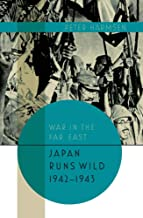 Japan Runs Wild, 1942-1943 (War in the Far East, Band 2)
