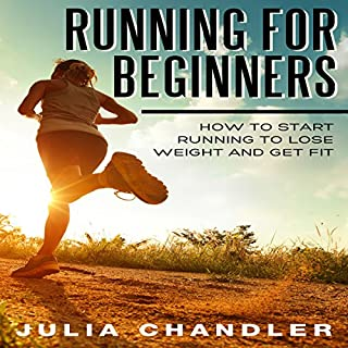 Running for Beginners     How to Start Running to Lose Weight and Get Fit              By:                                                                                                                                 Julia Chandler                               Narrated by:                                                                                                                                 Chris Brinkley                      Length: 50 mins     14 ratings     Overall 3.6