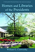 Homes and Libraries of the Presidents: An Interpretive Guide (Homes & Libraries of the Presidents)