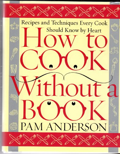 Pam Anderson: How to Cook Without a Book : Recipes and Techniques Every Cook Should Know by Heart (Hardcover); 2000 Edition