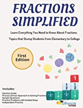 Fractions Simplified: Learn Everything You Need to Know About Fractions. Topics that Stump Students from Elementary to Col...
