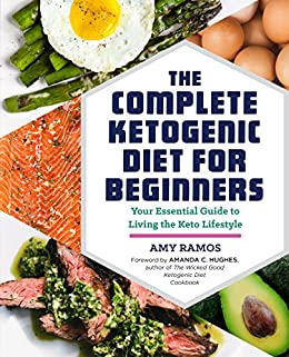 The Complete Ketogenic Diet for Beginners: Your Essential Guide to Living the Keto Lifestyle by [Amy Ramos, Rockridge Press, Amanda C. Hughes]
