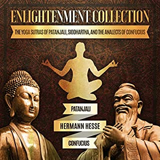 Enlightenment Collection     The Yoga Sutras of Patanjali, Siddhartha, and The Analects of Confucius              By:                                                                                                                                 Patanjali,                                                                                        Hermann Hesse,                                                                                        Confucius                               Narrated by:                                                                                                                                 Jonathan Waters                      Length: 10 hrs and 33 mins     Not rated yet     Overall 0.0