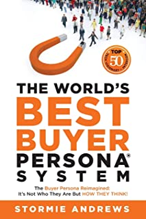 The World's Best Buyer Persona System: The Buyer Persona Reimagined: It's Not Who They Are but HOW THEY THINK!