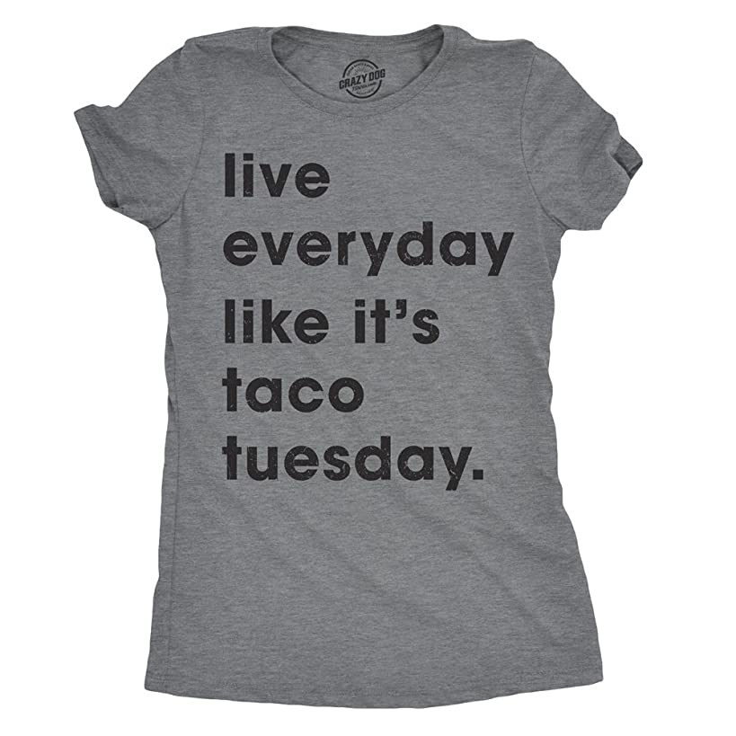 Womens Live Everyday Like It's Taco Tuesday Tshirt Funny Cinco De Mayo Tee for Ladies