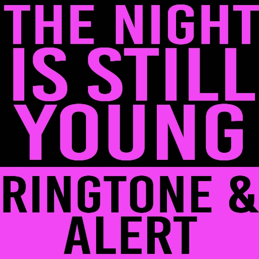 The Night Is Still Young Ringtone and Alert