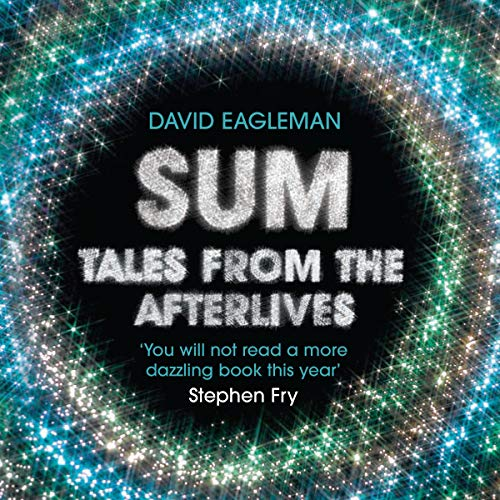Sum     Tales from the Afterlives              By:                                                                                                                                 David Eagleman                               Narrated by:                                                                                                                                 Gillian Anderson,                                                                                        Emily Blunt,                                                                                        Nick Cave,                   and others                 Length: 2 hrs and 45 mins     433 ratings     Overall 4.3