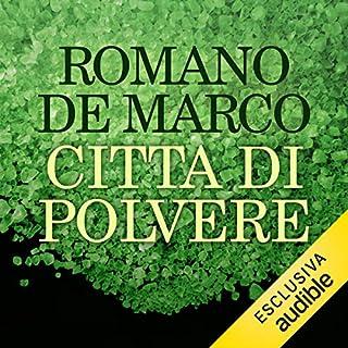 Città di polvere     La serie Nero a Milano              Di:                                                                                                                                 Romano De Marco                               Letto da:                                                                                                                                 Francesco Ciccioni                      Durata:  8 ore e 40 min     71 recensioni     Totali 4,5