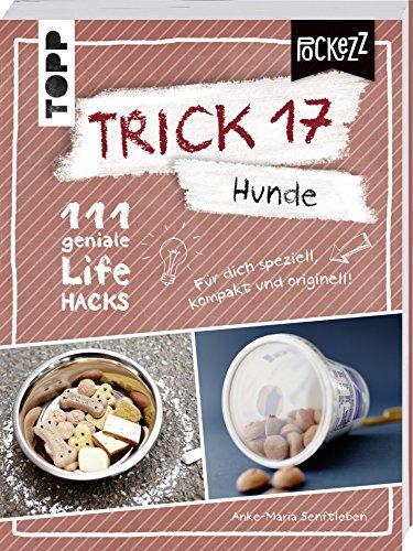 Trick 17 Pockezz – Hunde: 111 geniale Lifehacks mit Herz und Schnauze